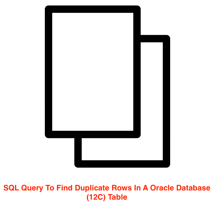 SQL Query To Find Duplicate Rows In A Oracle DatabaseTable