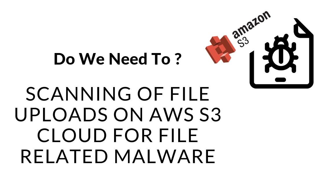 Software Problem : Scanning Of File Uploads on AWS S3 Cloud for File related Malware